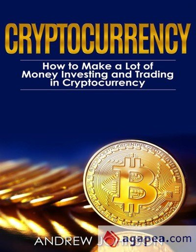 CRYPTOCURRENCY: HOW TO MAKE A LOT OF MONEY INVESTING AND ...
