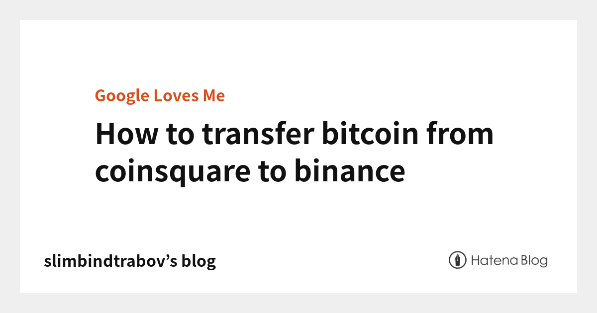 How to transfer bitcoin from coinsquare to binance ...