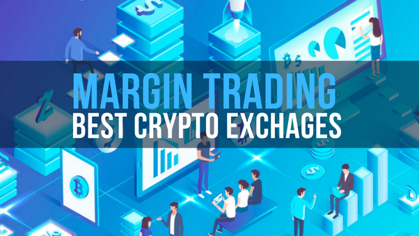 what crypto exchanges allow margin trading quora